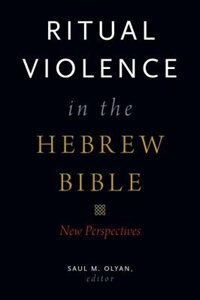 Book Ritual Violence in the Hebrew Bible: New Perspectives by Saul M. Olyan