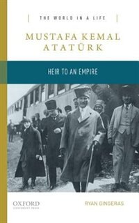 Mustafa Kemal Ataturk: Heir to an Empire