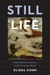 Book Still Life: Suspended Development in the Victorian Novel by Elisha Cohn