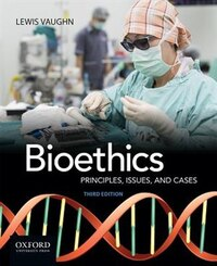 Bioethics: Principles, Issues, and Cases