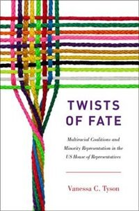 Book Twists of Fate: Multiracial Coalitions and Minority Representation in the U.S. House of… by Vanessa C. Tyson