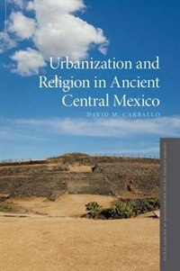 Book Urbanization and Religion in Ancient Central Mexico by David M. Carballo