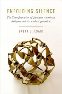 Book Enfolding Silence: The Transformation of Japanese American Religion and Art under Oppression by Brett J. Esaki