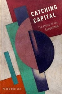 Book Catching Capital: The Ethics of Tax Competition by Peter Dietsch