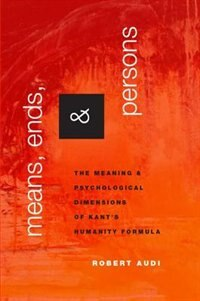 Book Means, Ends, and Persons: The Meaning and Psychological Dimensions of Kants Humanity Formula by Robert Audi