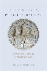Book Hidden Lives, Public Personae: Women and Civic Life in the Roman West by Emily Hemelrijk