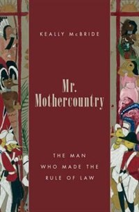 Book Mr. Mothercountry: The Man Who Made the Rule of Law by Keally McBride