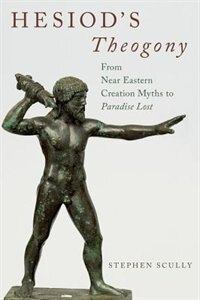 Book Hesiods Theogony: from Near Eastern Creation Myths to Paradise Lost by Stephen Scully