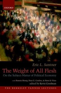 Book The Weight of All Flesh: On the Subject-Matter of Political Economy by Eric Santner