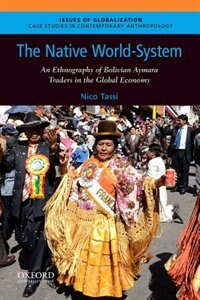 Book The Native World-System: An Ethnography of Bolivian Aymara Traders in the Global Economy by Nico Tassi