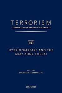 Book TERRORISM: COMMENTARY ON SECURITY DOCUMENTS VOLUME 141: Hybrid Warfare and the Gray Zone Threat by Douglas Lovelace