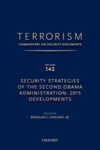 Book TERRORISM: COMMENTARY ON SECURITY DOCUMENTS VOLUME 142: Security Strategies of the Second Obama… by Douglas Lovelace
