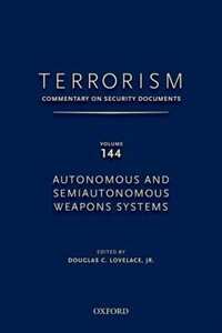 Book TERRORISM: COMMENTARY ON SECURITY DOCUMENTS VOLUME 144: Autonomous and Semiautonomous Weapons… by Douglas Lovelace