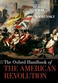 Book The Oxford Handbook of the American Revolution by Edward G. Gray