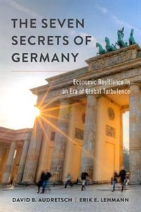 Book The Seven Secrets of Germany: Economic Resilience in an Era of Global Turbulence by David B. Audretsch