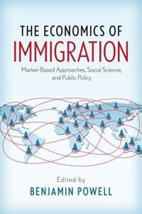 Book The Economics of Immigration: Market-Based Approaches, Social Science, and Public Policy by Benjamin Powell