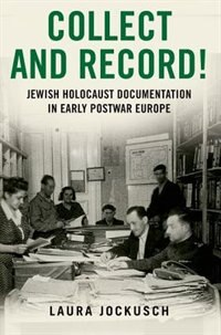 Book Collect and Record!: Jewish Holocaust Documentation in Early Postwar Europe by Laura Jockusch