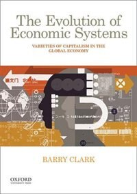 Book The Evolution of Economic Systems: Varieties of Capitalism in the Global Economy by Barry Clark
