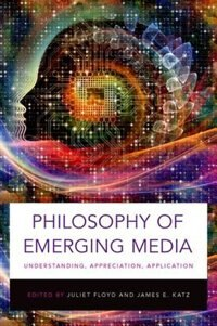Book Philosophy of Emerging Media: Understanding, Appreciation, Application by Juliet Floyd