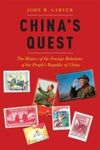 Book Chinas Quest: The History of the Foreign Relations of the Peoples Republic of China by John W. Garver