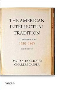 Book The American Intellectual Tradition: Volume I: 1630 to 1865 by David A. Hollinger