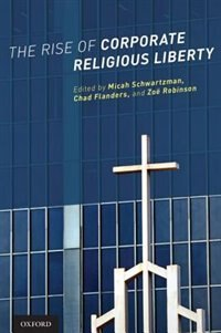 Book The Rise of Corporate Religious Liberty by Micah Schwartzman