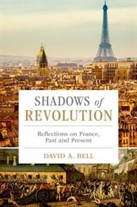 Book Shadows of Revolution: Reflections on France, Past and Present by David A. Bell