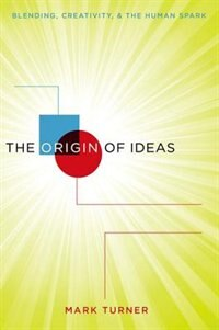 Book The Origin of Ideas: Blending, Creativity, and the Human Spark by Mark Turner