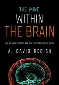 Book The Mind within the Brain: How We Make Decisions and How those Decisions Go Wrong by A. David Redish