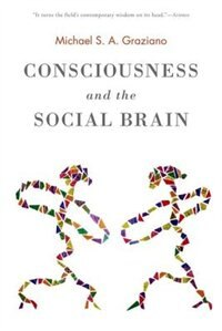 Consciousness and the Social Brain