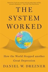 Book The System Worked: How the World Stopped Another Great Depression by Daniel W. Drezner
