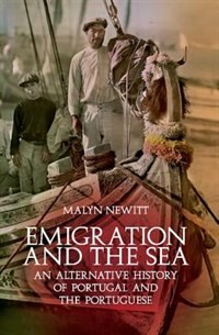 Book Emigration and the Sea: An Alternative History of Portugal and the Portuguese by Malyn Newitt