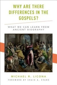 Book Why Are There Differences in the Gospels?: What We Can Learn from Ancient Biography by Michael R. Licona