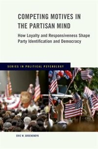 Book Competing Motives in the Partisan Mind: How Loyalty and Responsiveness Shape Party Identification… by Eric W. Groenendyk