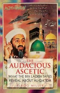 Book The Audacious Ascetic: What Osama Bin Ladens Sound Archive Reveals About al-Qaida by Flagg Miller