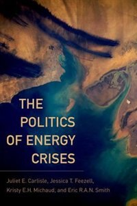 Book The Politics of Energy Crises by Eric R.a.n. Smith