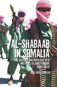 Book Al-Shabaab in Somalia: The History and Ideology of a Militant Islamist Group by Stig Jarle Hansen