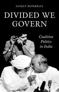 Book Divided We Govern: Coalition Politics in Modern India by Sanjay Ruparelia