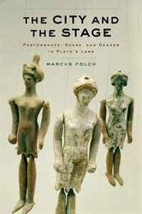 Book The City and the Stage: Performance, Genre, and Gender in Platos Laws by Marcus Folch
