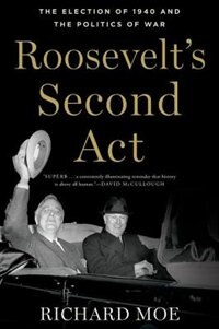 Book Roosevelts Second Act: The Election of 1940 and the Politics of War by Richard Moe