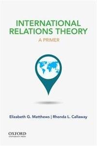 Book International Relations Theory: A Primer by Elizabeth G. Matthews