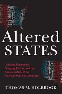 Book Altered States: Changing Populations, Changing Parties, and the Transformation of the American… by Thomas M. Holbrook