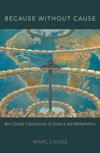 Book Because Without Cause: Non-Causal Explanations in Science and Mathematics by Marc Lange