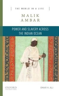 Book Malik Ambar: Power and Slavery across the Indian Ocean by Omar H. Ali