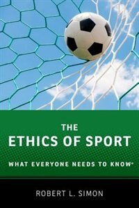 Book The Ethics of Sport: What Everyone Needs to KnowRG by Robert L. Simon