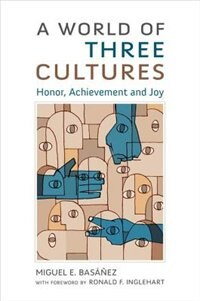Book A World of Three Cultures: Honor, Achievement and Joy by Miguel E. Basanez