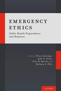 Book Emergency Ethics: Public Health Preparedness and Response by Bruce Jennings