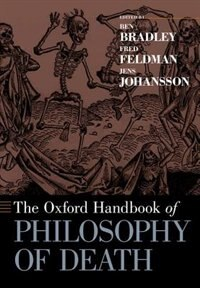 Book The Oxford Handbook of Philosophy of Death by Ben Bradley