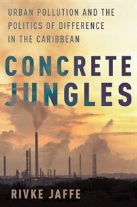 Book Concrete Jungles: Urban Pollution and the Politics of Difference in the Caribbean by Rivke Jaffe