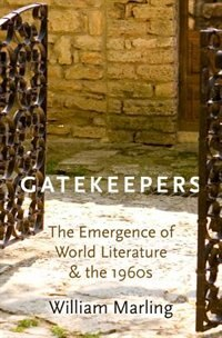 Book Gatekeepers: The Emergence of World Literature and the 1960s by William Marling